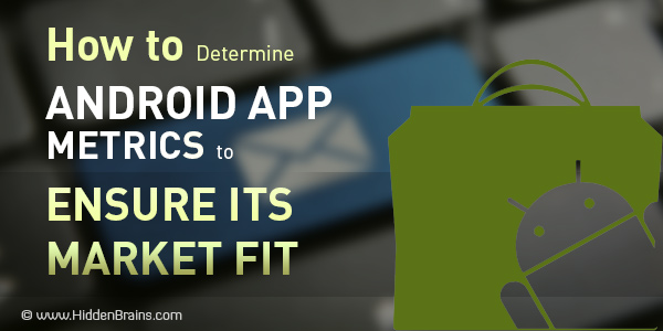 How to Decide Android App Metrics to Ensure Its Market Fit