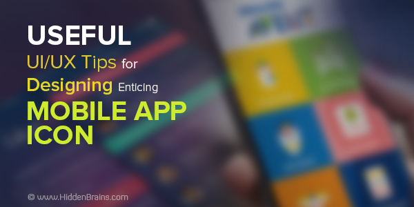 useful-ux-ui-tips-mobile-app-icon-hiddenbrains